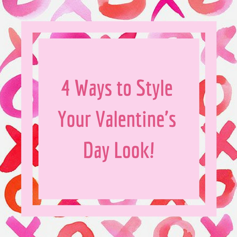 4 Ways to Style Your Valentine's Day Look!