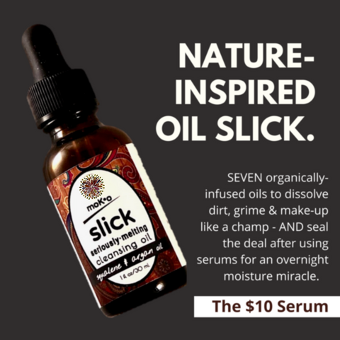 Moko Organics' original Slick multi-tasking serum. Effective oil cleanser and thick and rich moisturizer in one. Seven organically-infused oils to dissolve dirt, grim and make-up like a champ - and seal the deal after using serums for an overnight moisture mask miracle. Ten Dollars.