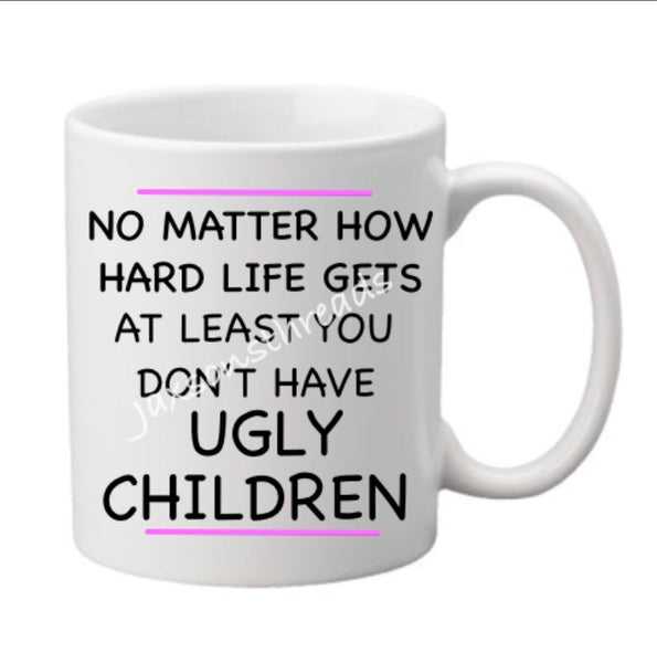 At least you don't have ugly children