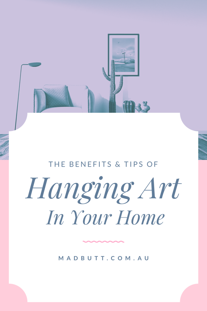 The Benefits & Tips of Hanging Art in Your Home
