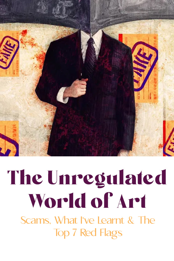 The Unregulated World of Art: Scams, What I've Learnt & The Top 7 Red Flags