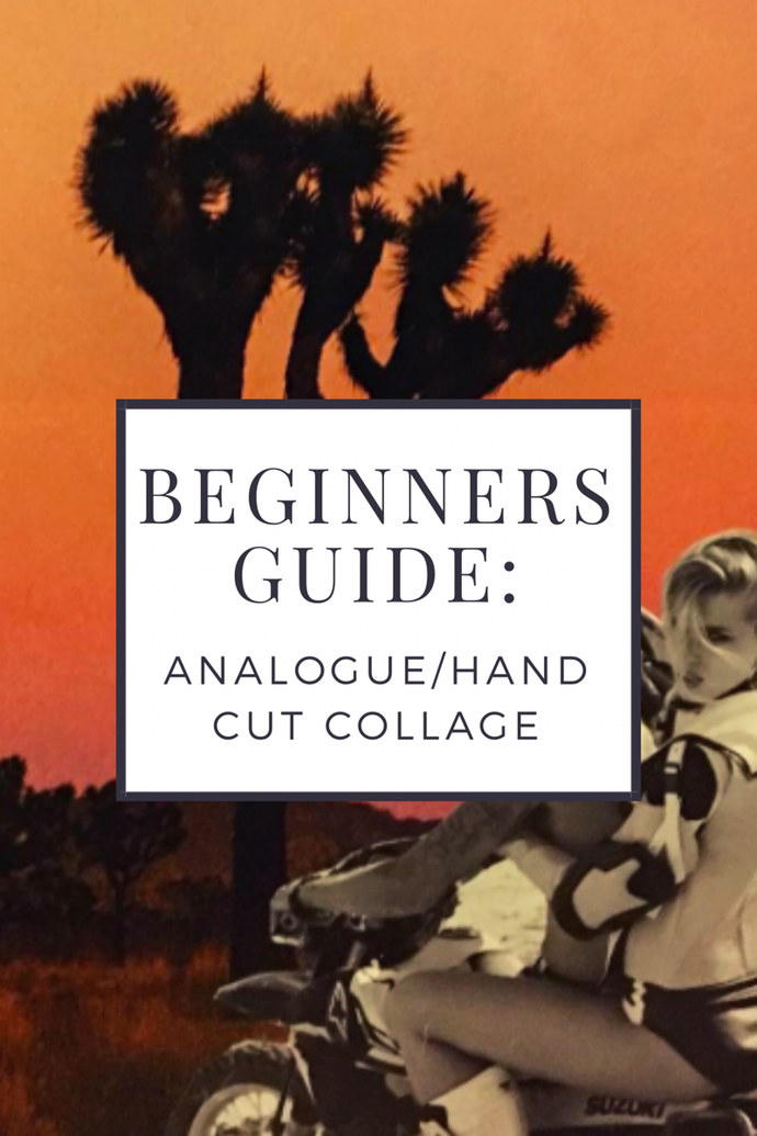 Beginners Guide: Analogue/Hand Cut Collage