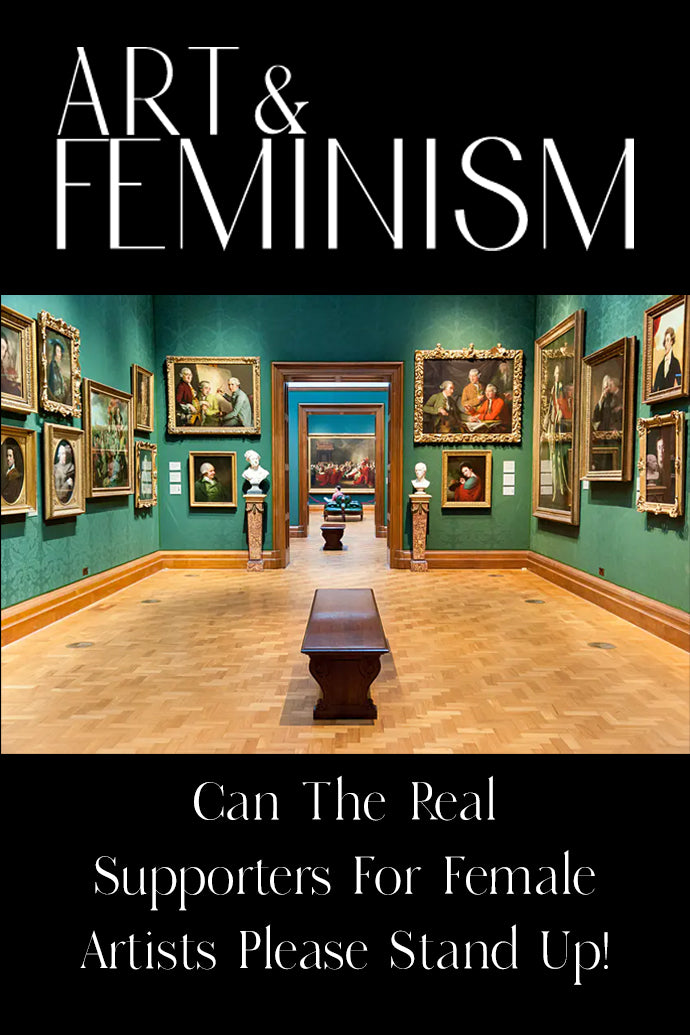 ART & FEMINISM: Can the REAL Supporters for Female Art Please Stand Up!