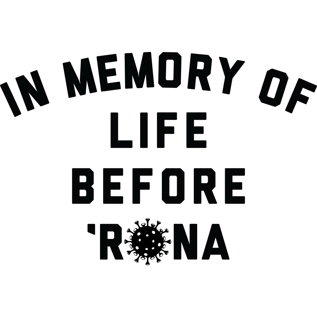 In Memory of Life Before 'Rona