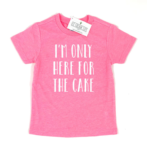 I'M ONLY HERE FOR THE CAKE - PINK KIDS SHIRT
