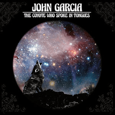 John Garcia - The Coyote Who Spoke in Tongues-Dollar Vinyl Club
