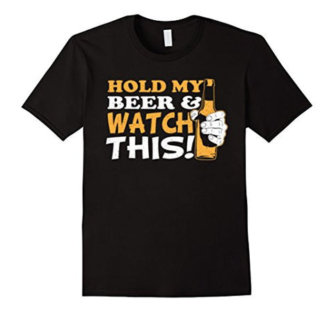 Hold My Beer -W atch This T-shirt!  Black