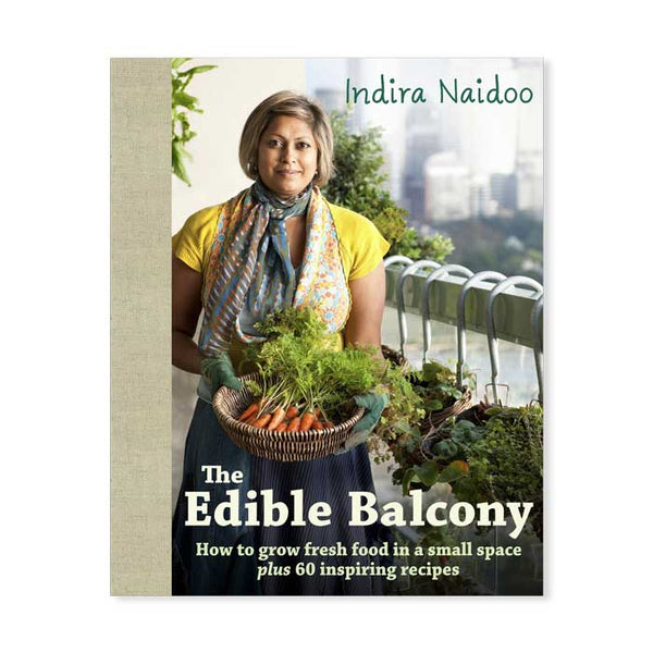 The Edible Balcony is a Bestselling Book by Indira Naidoo that Teaches you how to Grow Fresh Food in a Small Space