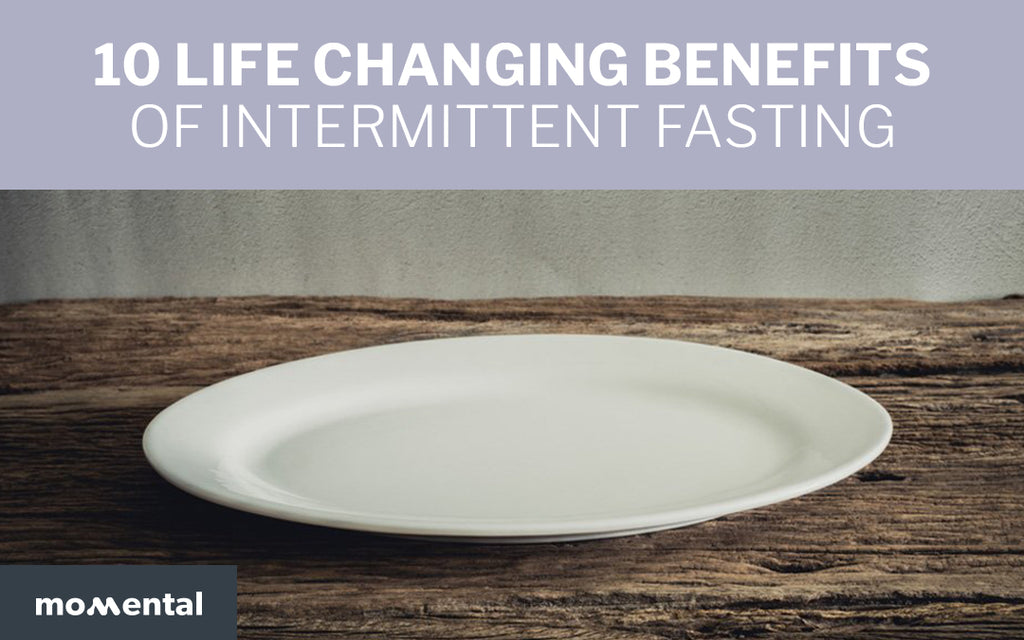 10 Life Changing Benefits of Intermittent Fasting