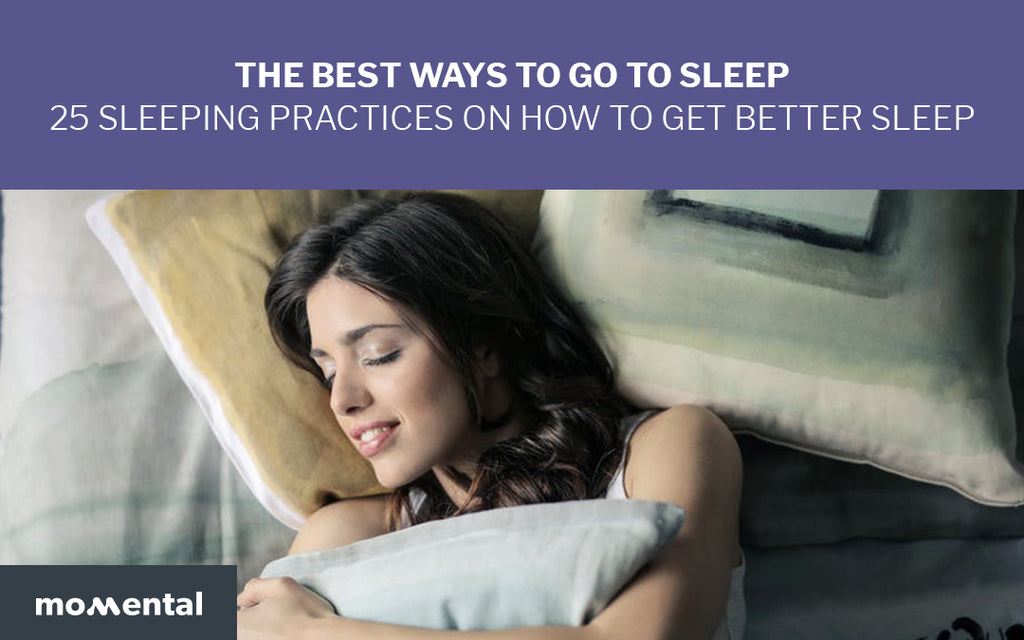 The Best Ways To Go To Sleep - 25 Sleeping Practices on How To Get Better Sleep | Momental Nootropics