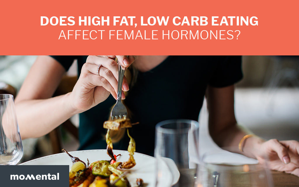 Does High Fat, Low Carbohydrate Eating Affect Female Hormones? | Momental Nootropics