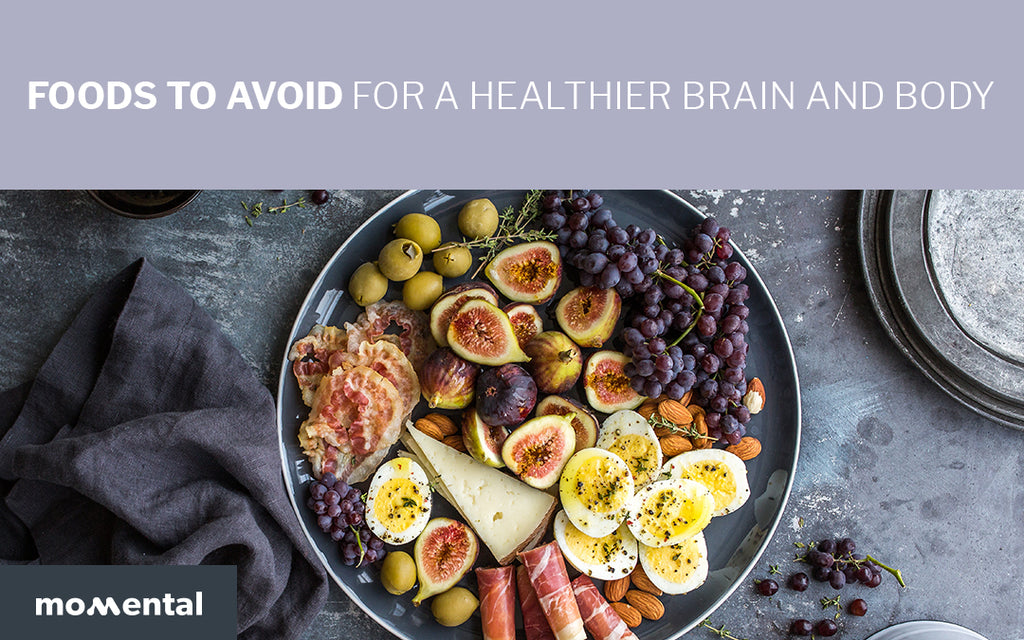 Foods to Avoid For a Healthier Brain and Body | Momental Nootropics