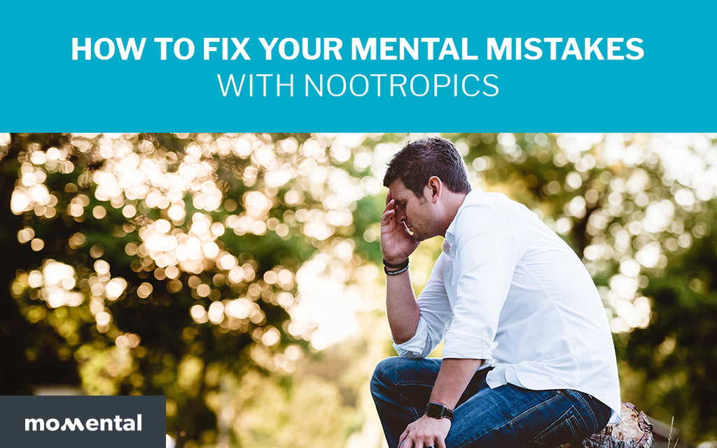 How to Fix Your Mental Mistakes with Nootropics | Momental Nootropics