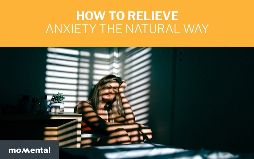 How To Relieve Anxiety The Natural Way | Momental Nootropics