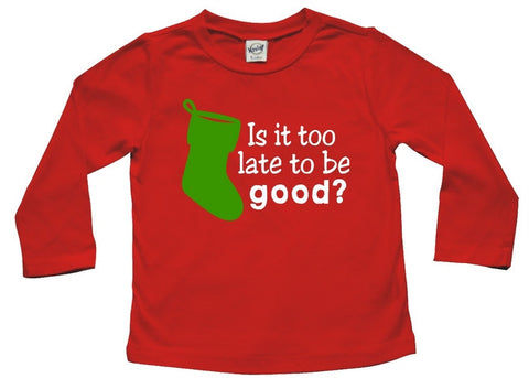 Is it too late to be good? Baby and Toddler Shirt