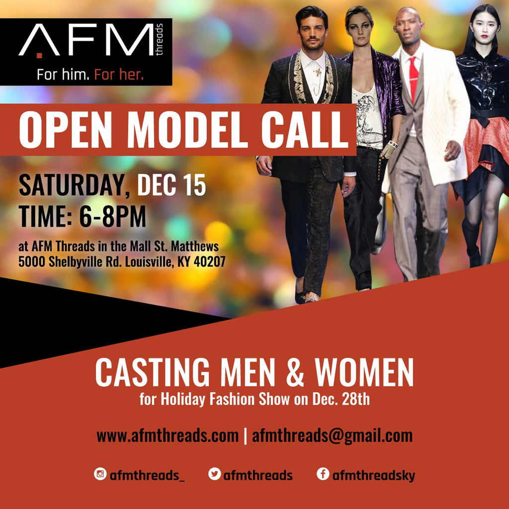 Saturday, Dec 15th from 6-8pm. casting men & women for Holiday Fashion Show on Dec. 28th. at AFM Threads in the Mall St. Matthews