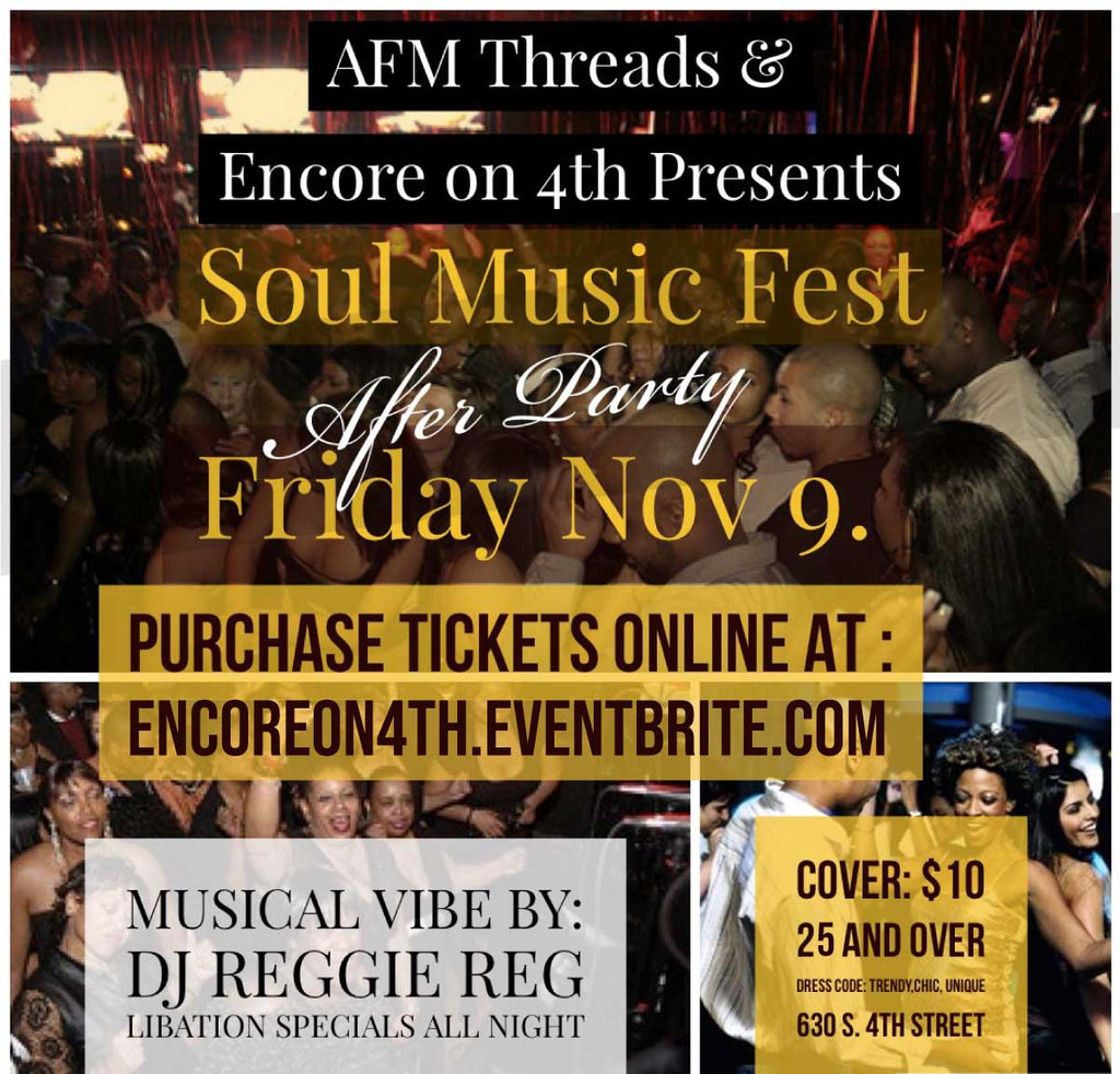 Soul Music Fest After Party on Friday November 9th. 630 S 4th Street at Encore. 25+. DJ Reggie Reg. Libation specials all night. $10 cover. For the trendy chic and unique.