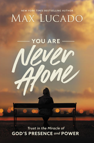 You Are Never Alone Hardcover - Max Lucado