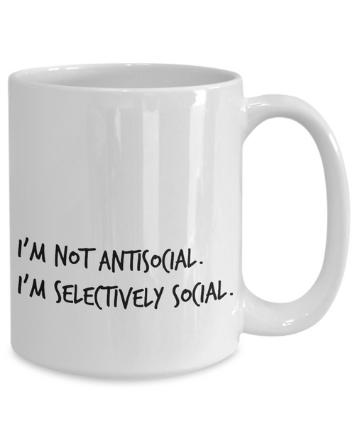Funny coffee mug: I'm not antisocial. I'm selectively social.