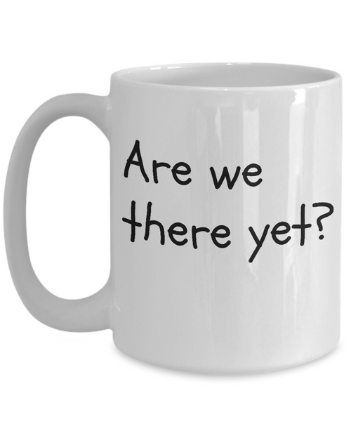 Funny coffee mug: Are we there yet? - Child's handwriting