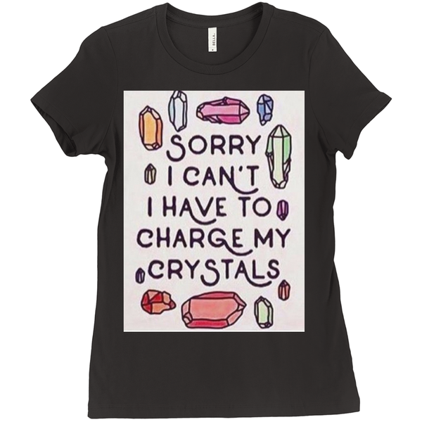Sorry I Can't I Have To Charge My Crystals T-Shirt - Crystals Are Cool