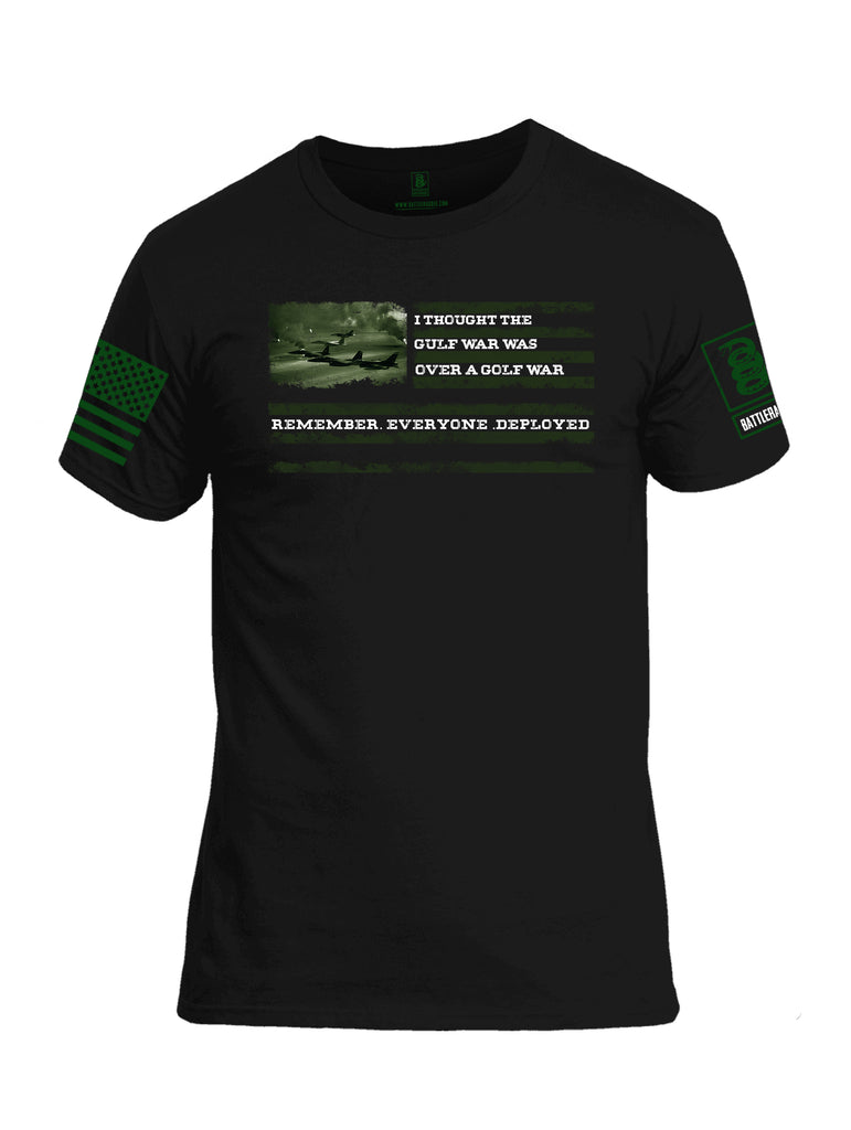 Battleraddle I Thought The Gulf War Was Over A Golf War Remember Everyone Deployed Green Sleeve Print Mens Cotton Crew Neck T Shirt