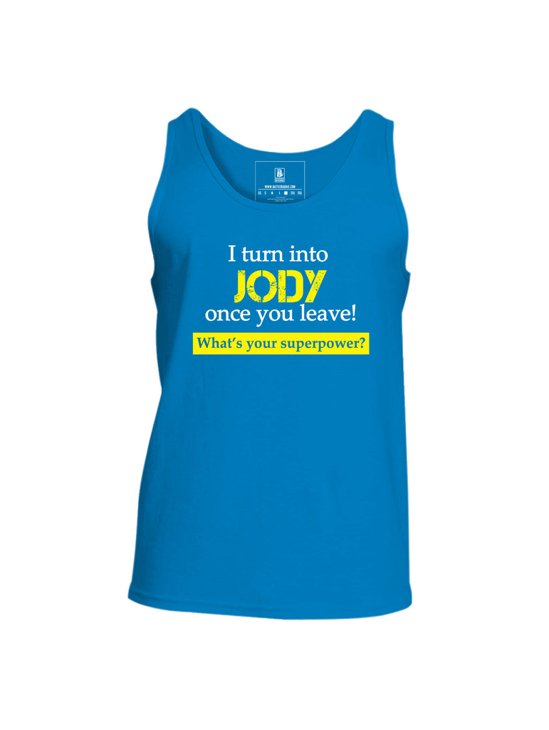 Battleraddle I Turn Into Jody Once You Leave! What's Your Superpower? Mens Cotton Tank Top