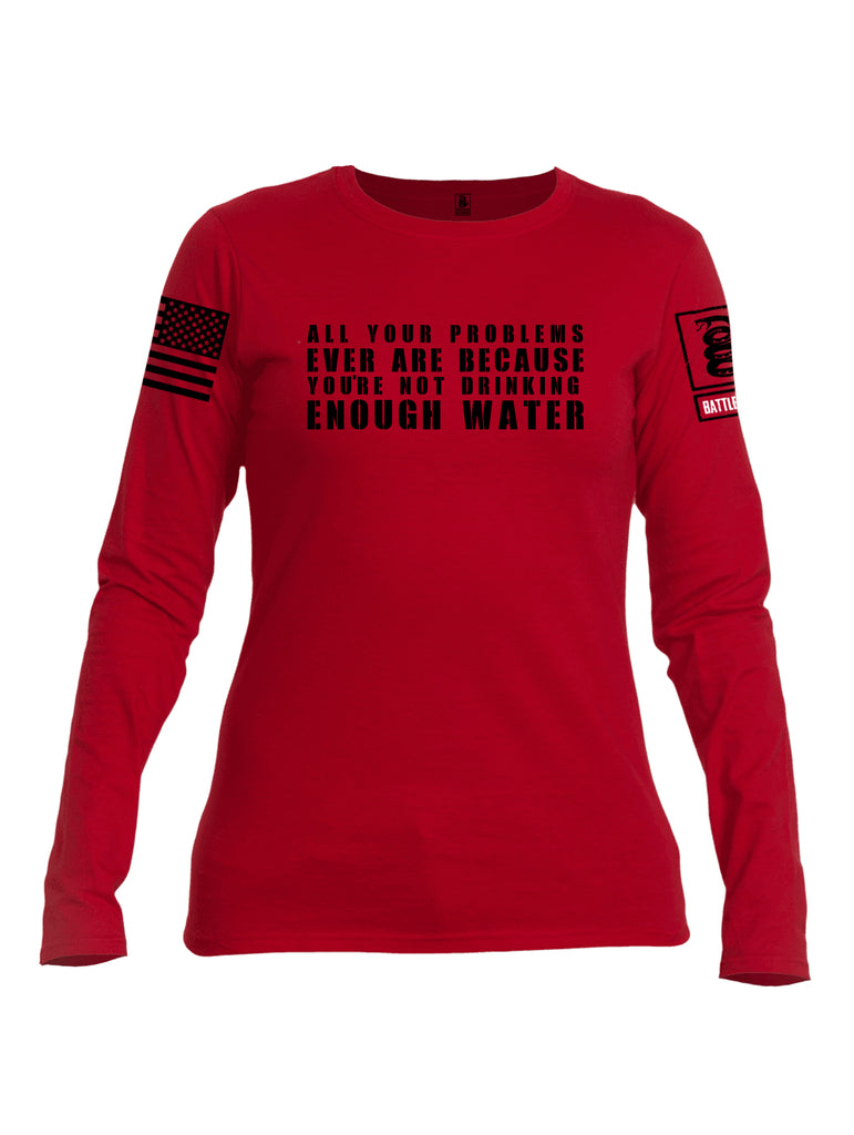 Battleraddle All Problems Ever Are Because You're Not Drinking Enough Water Black Sleeve Print Womens Cotton Long Sleeve Crew Neck T Shirt