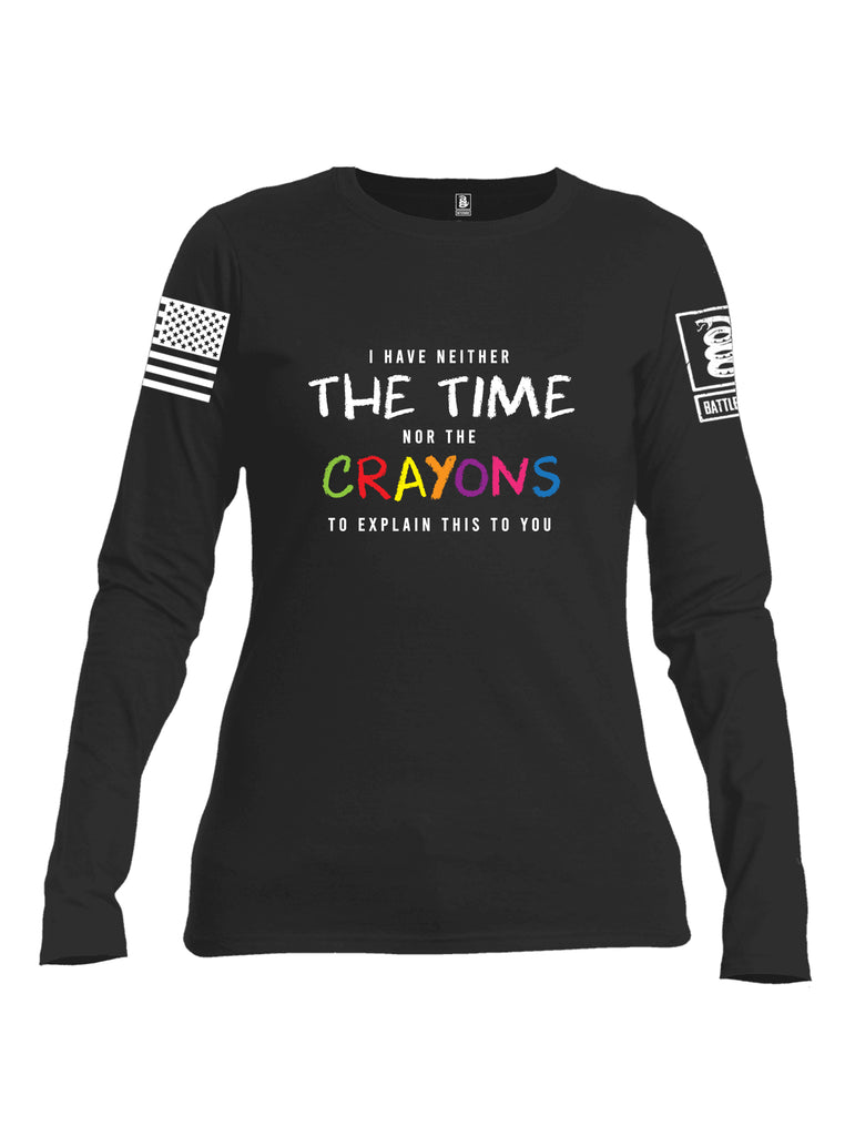 Battleraddle I Have Neither The Time Nor The Crayons To Explain This To You White Sleeve Print Womens Cotton Long Sleeve Crew Neck T Shirt