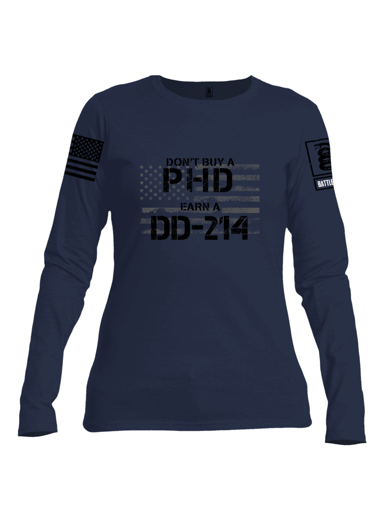 Battleraddle Dont Buy A PHD Earn A DD 214 Black Sleeve Print Womens Cotton Long Sleeve Crew Neck T Shirt