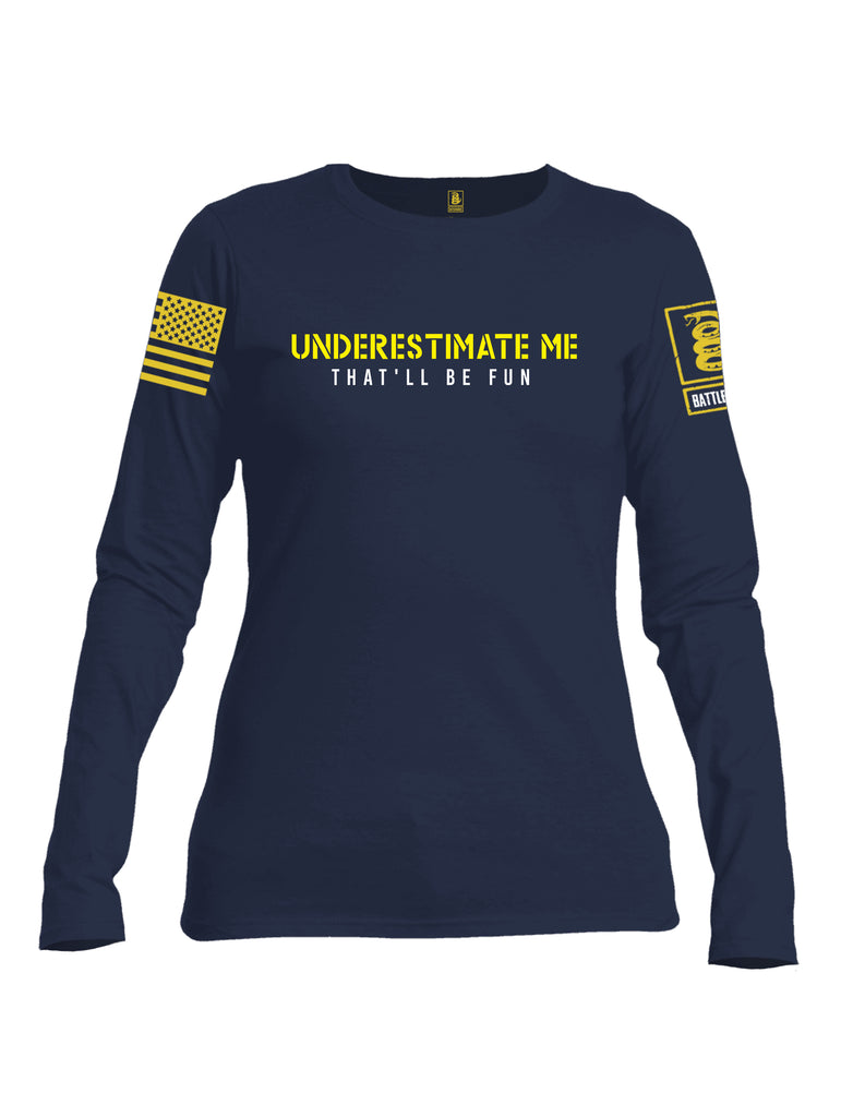 Battleraddle Underestimate Me That Will Be Fun Yellow Sleeve Print Womens Cotton Long Sleeve Crew Neck T Shirt