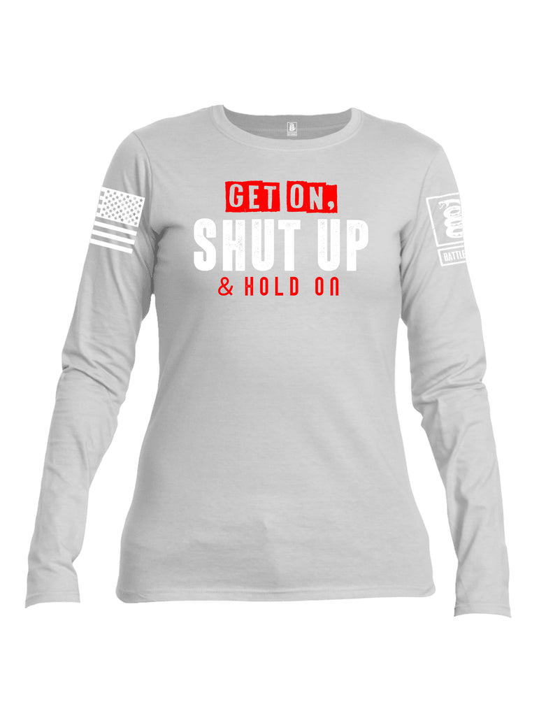 Battleraddle Get On Shut Up And Hold On White Sleeve Print Womens Cotton Long Sleeve Crew Neck T Shirt