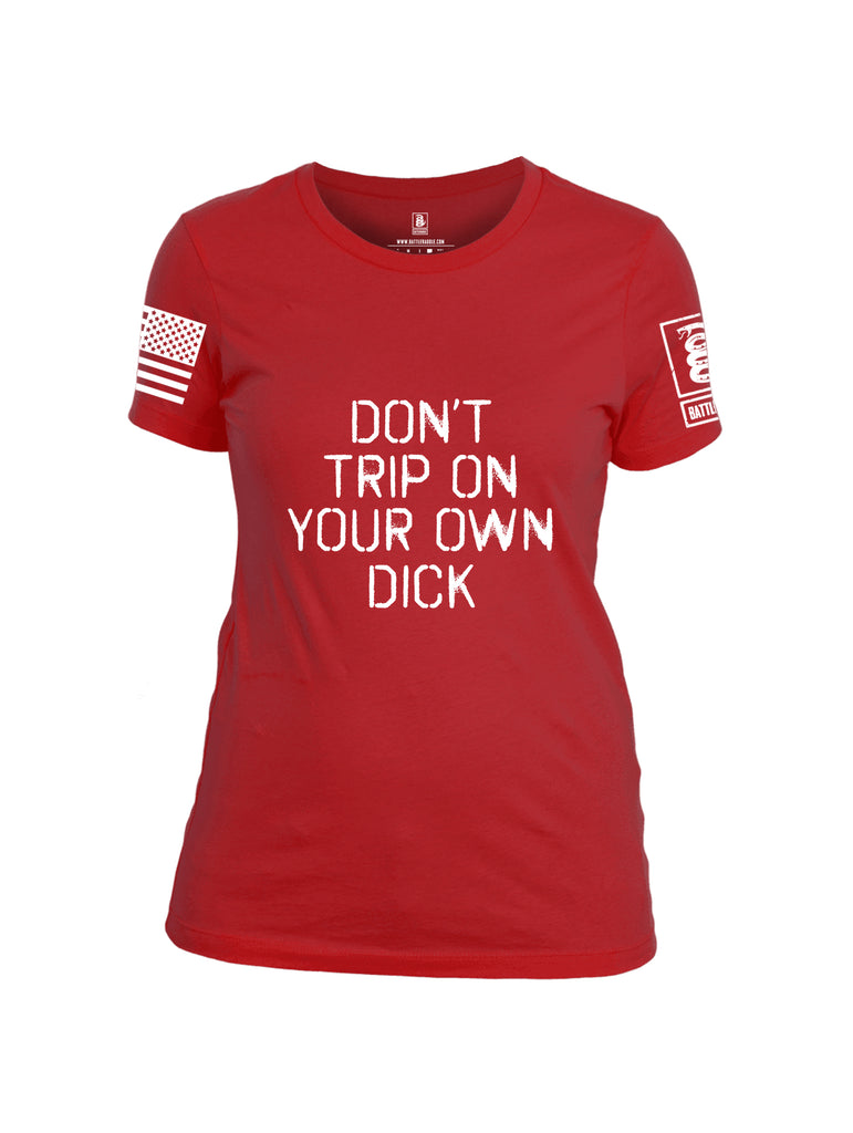 Battleraddle Dont Trip on Your Own Dick White Sleeve Print Womens Cotton Crew Neck T Shirt