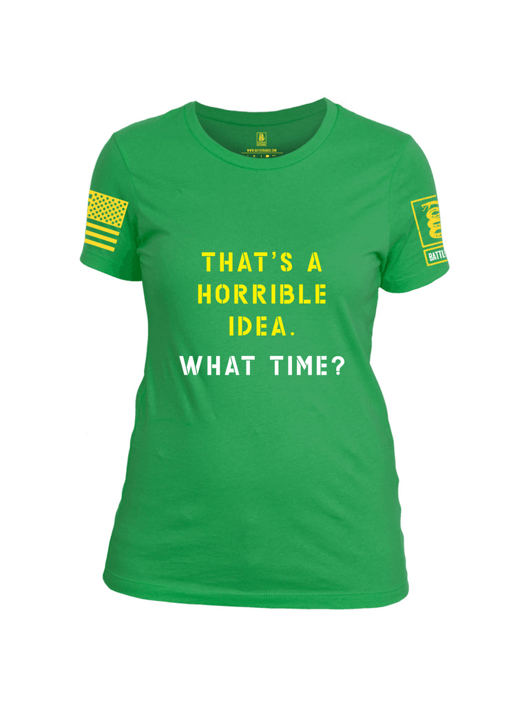 Battleraddle Thats a Horrible Idea What Time Yellow Sleeve Print Womens Cotton Crew Neck T Shirt