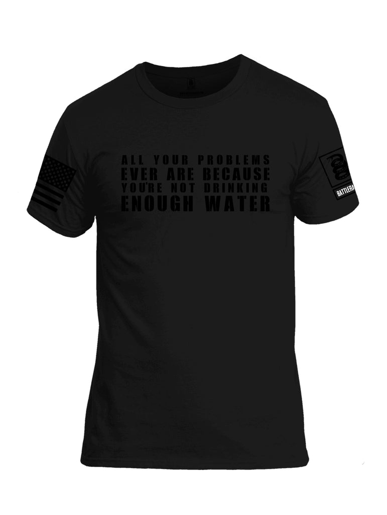 Battleraddle All Problems Ever Are Because You're Not Drinking Enough Water Black Sleeve Print Mens Cotton Crew Neck T Shirt