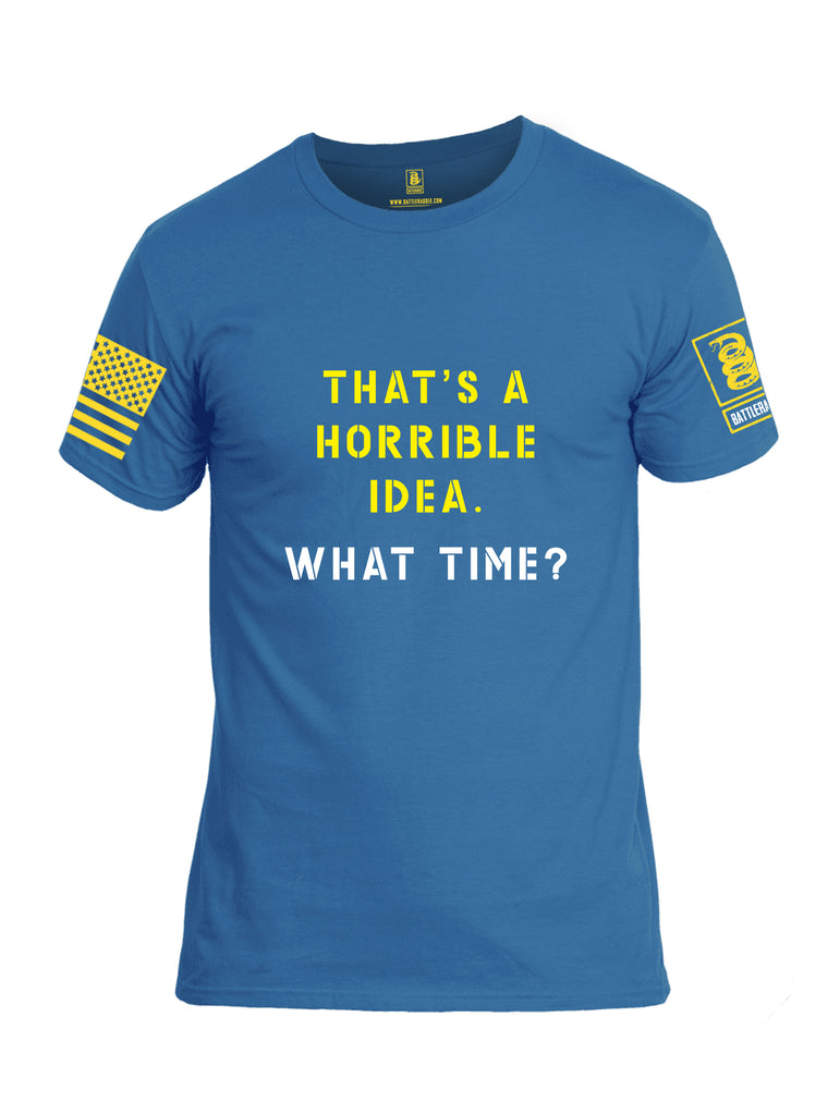 Battleraddle Thats a Horrible Idea What Time Yellow Sleeve Print Mens Cotton Crew Neck T Shirt