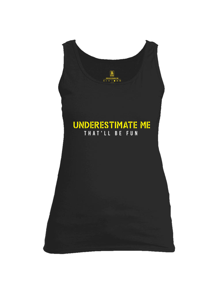 Battleraddle Underestimate Me That Will Be Fun Womens Cotton Tank Top