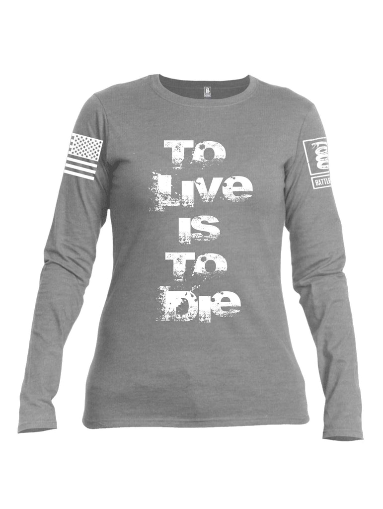 Battleraddle To Live Is To Die White Sleeve Print Womens Cotton Long Sleeve Crew Neck T Shirt