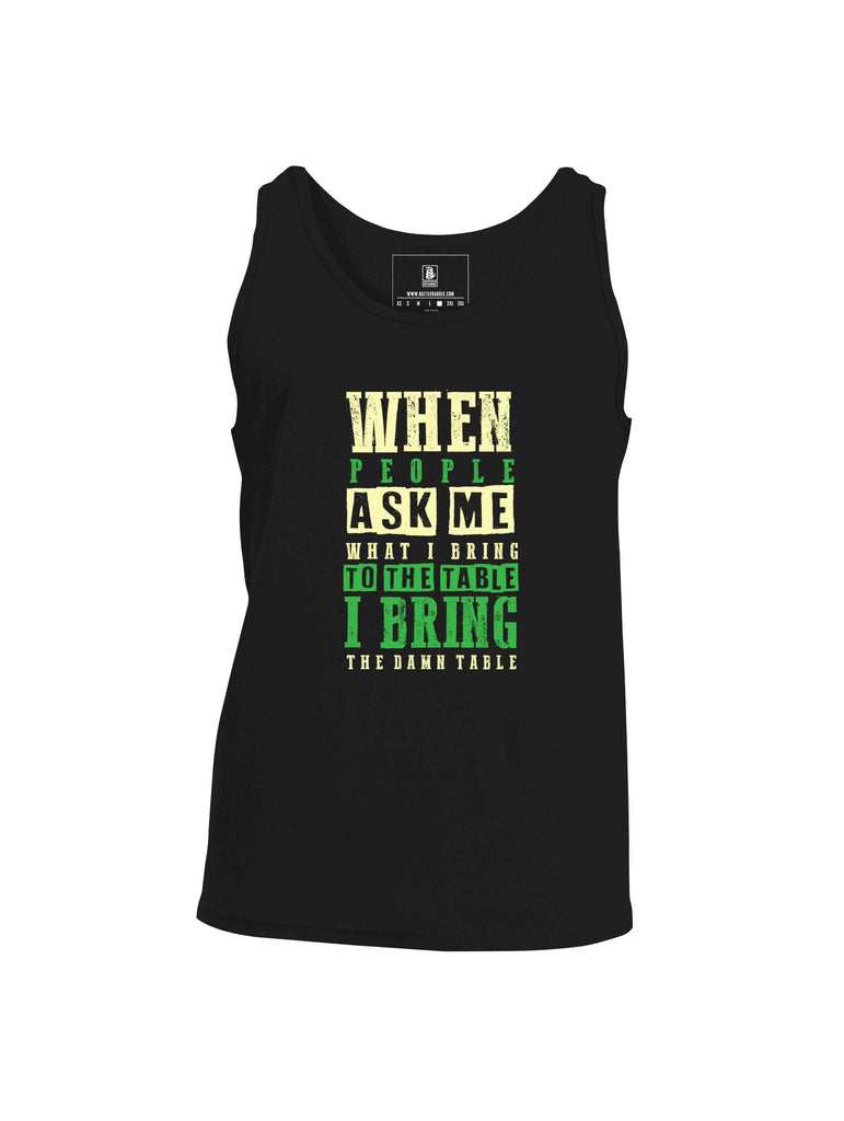 Battleraddle When People Ask Me What I Bring To The Table I Bring The Damn Table Mens Cotton Tank Top