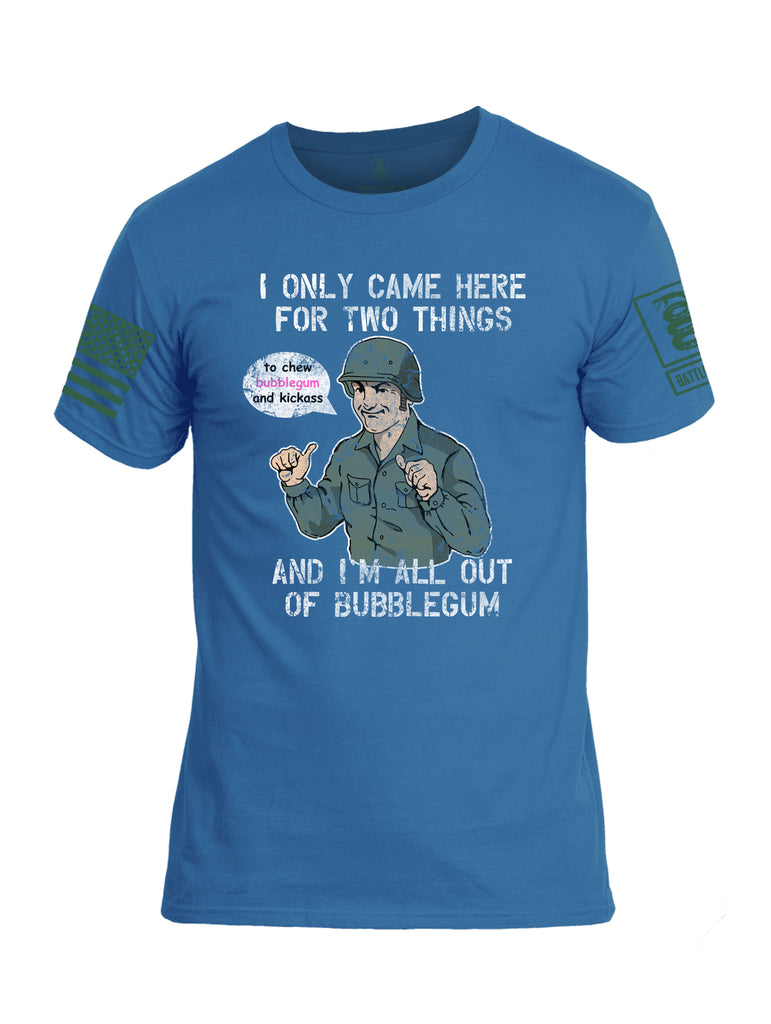 Battleraddle I Only Came Here For Two Things And I'm All Out Of Bubble Gum Dark Green Sleeve Print Mens Cotton Crew Neck T Shirt
