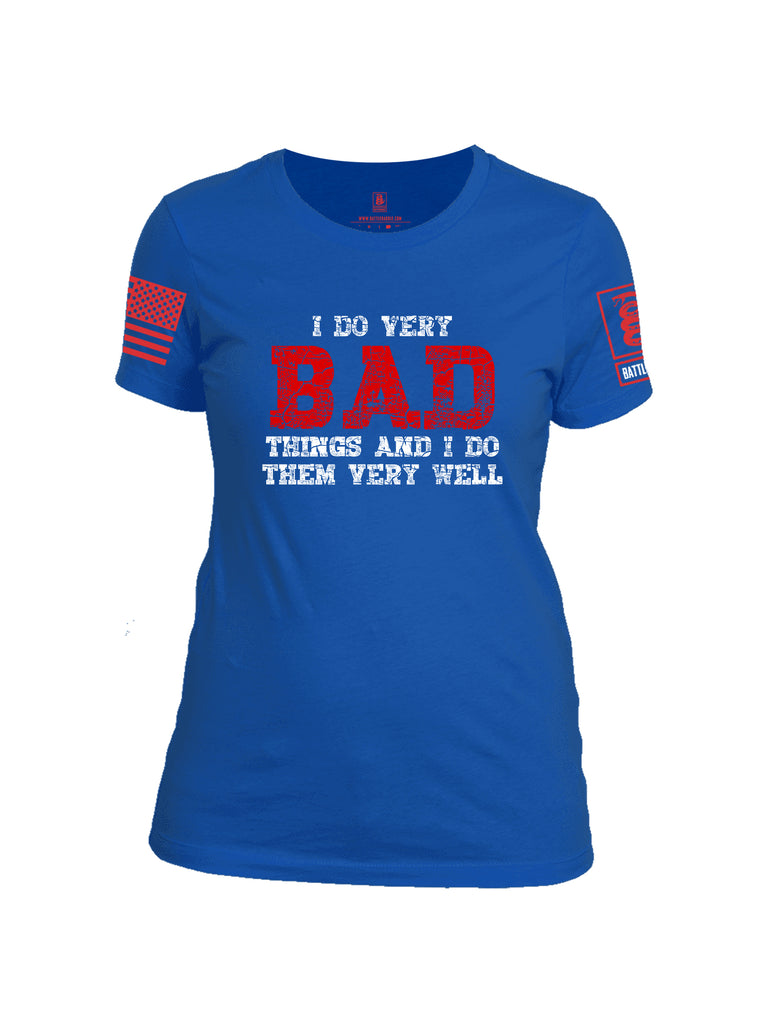Battleraddle I Do Very Bad Things And I Do Them Very Well Red Sleeve Print Womens 100% Battlefit Polyester Crew Neck T Shirt