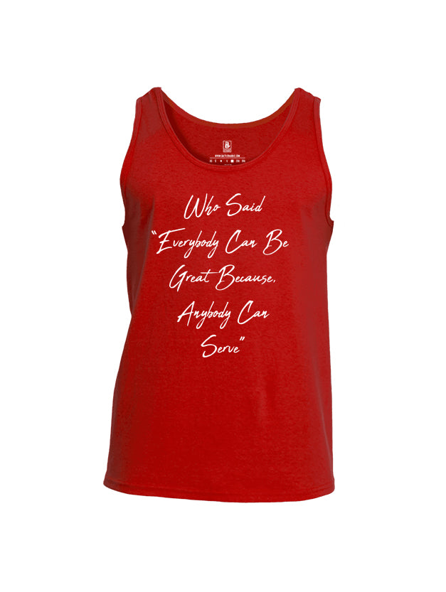 Battleraddle Who Said Everybody Can Be Great Because Anybody Can Serve Mens Cotton Tank Top