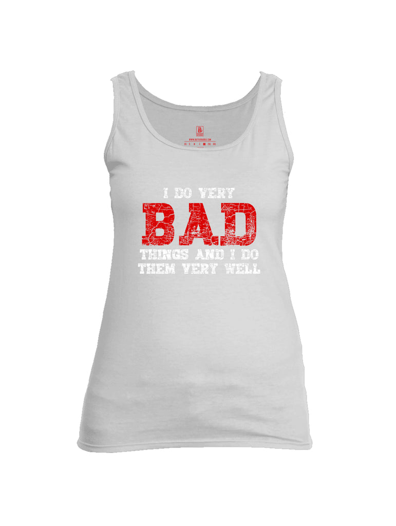 Battleraddle I Do Very Bad Things And I Do Them Very Well Womens Cotton Tank Top