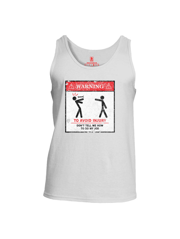 Battleraddle Warning To Avoid Injury Don't Tell Me How To Do My Job Mens Cotton Tank Top
