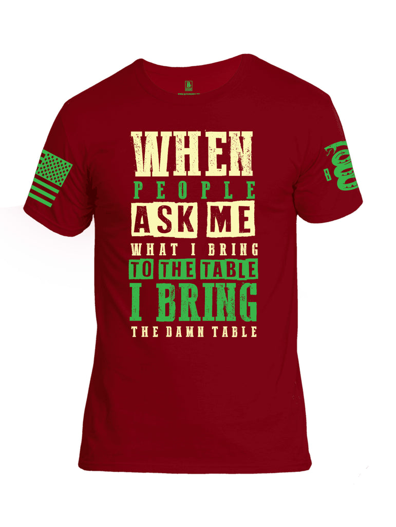 Battleraddle When People Ask Me What I Bring To The Table I Bring The Damn Table Green Sleeve Print Mens Cotton Crew Neck T Shirt
