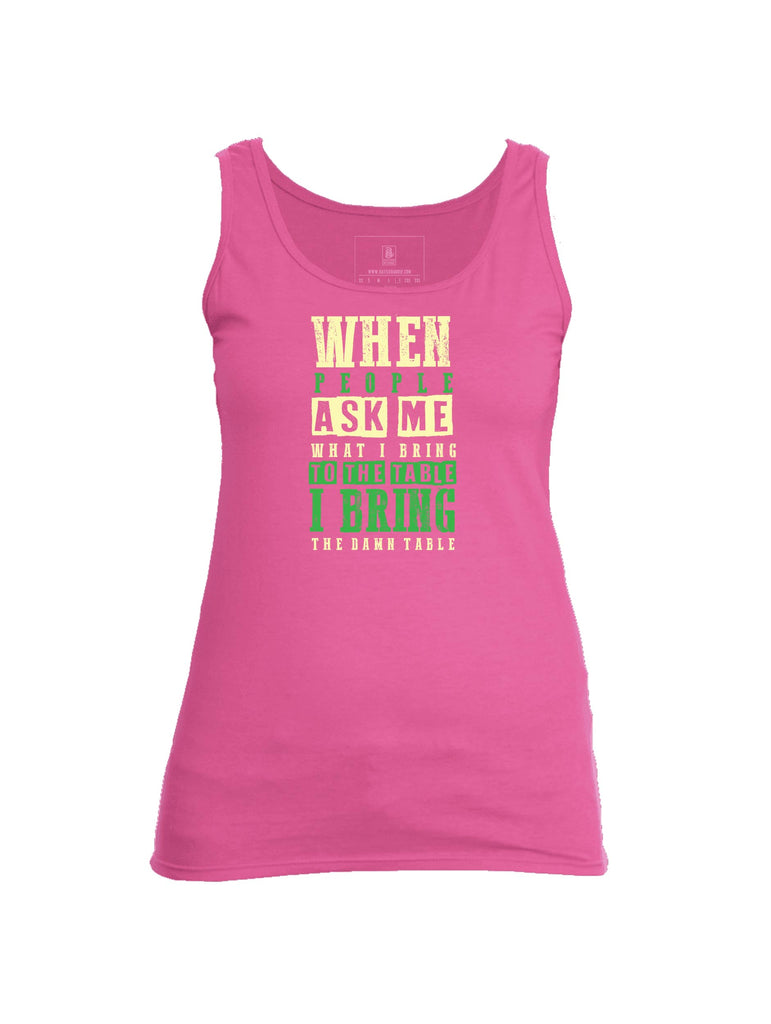 Battleraddle When People Ask Me What I Bring To The Table I Bring The Damn Table Womens Cotton Tank Top