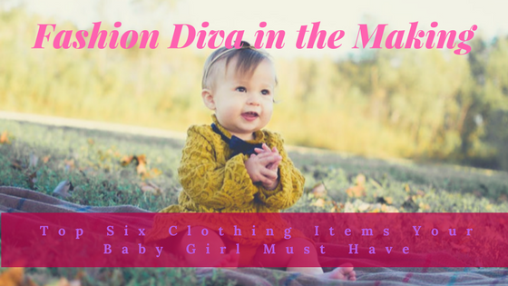 Fashion Diva in the Making: Top Six Clothing Items Your Baby Girl Must Have