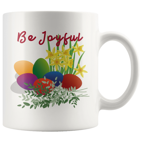 Be Joyful Egg Easter Mugs Gifts For Easter White Coffee Mug - Gifts For Family Online