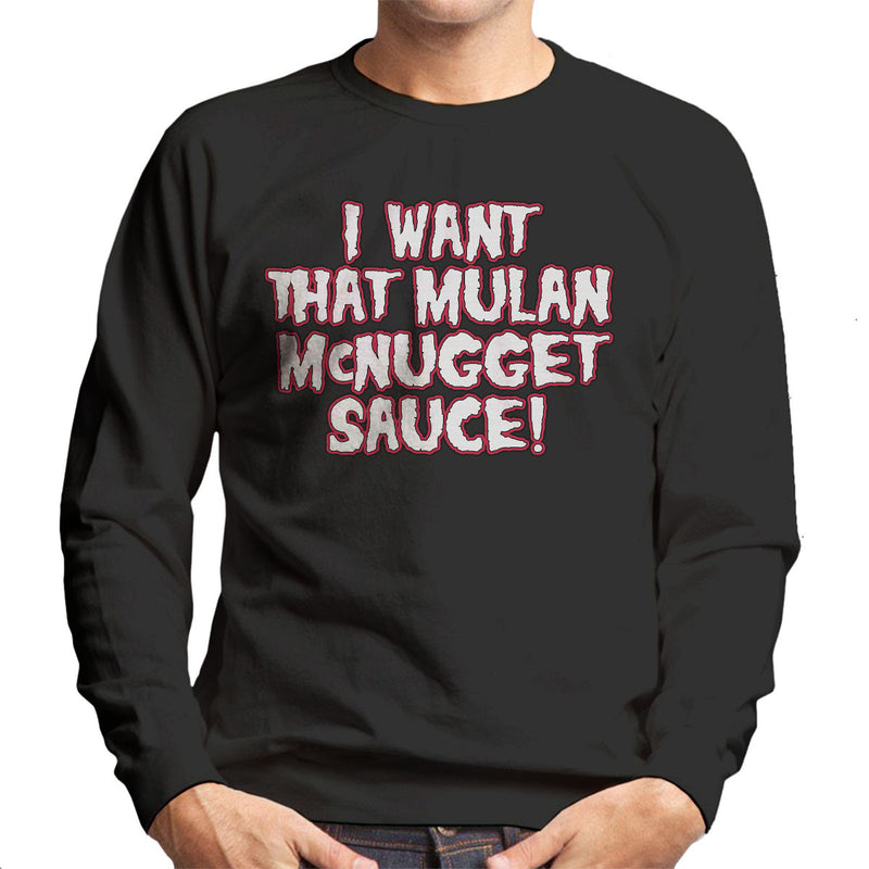 Rick And Morty I Want That Mulan McNugget Sauce Men's Sweatshirt