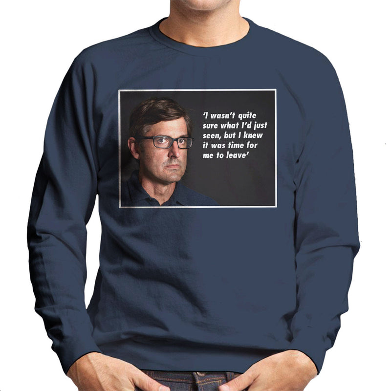 Louis Theroux Quote Knew It Was Time To Leave Men's Sweatshirt